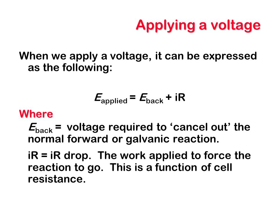 Applying a voltage When we apply a voltage, it can be expressed as the following: Eapplied = Eback + iR.