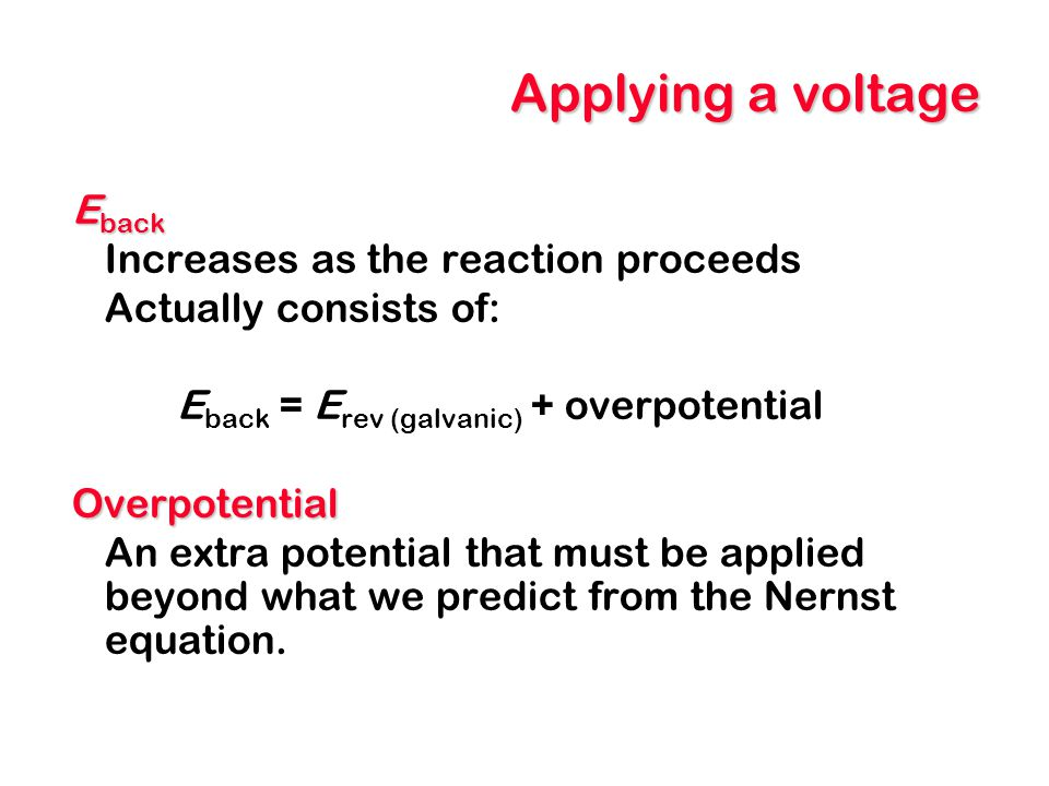 Applying a voltage Eback Increases as the reaction proceeds