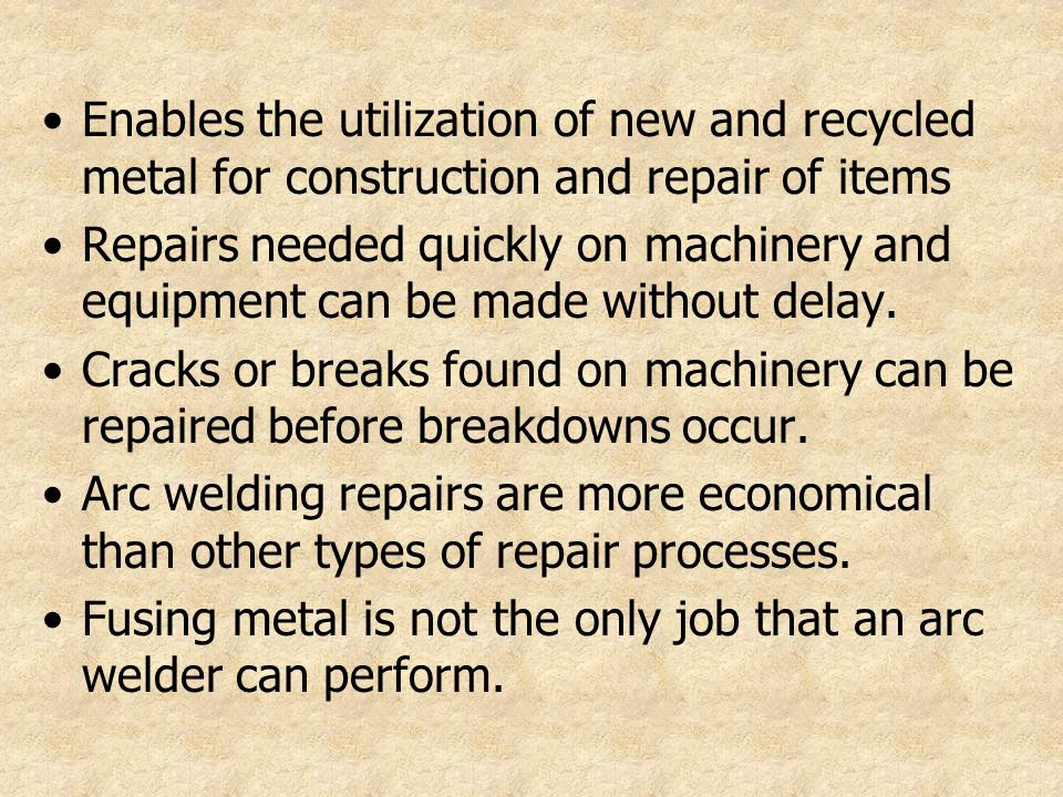 Enables the utilization of new and recycled metal for construction and repair of items