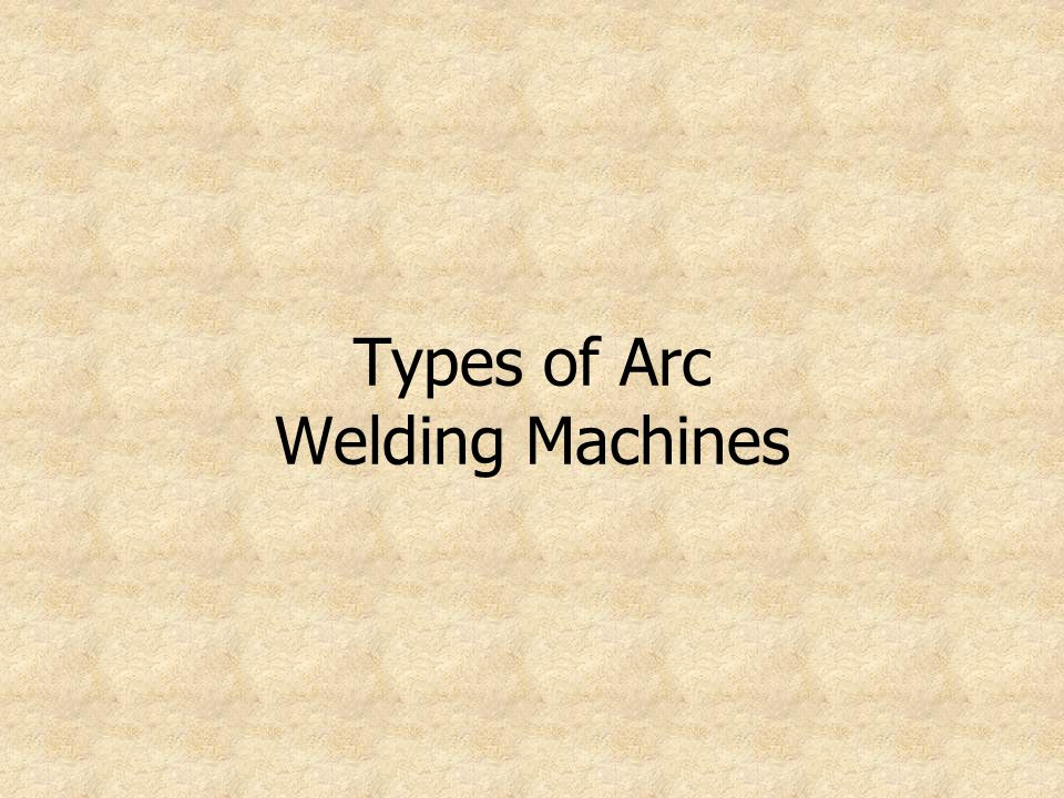 Types of Arc Welding Machines