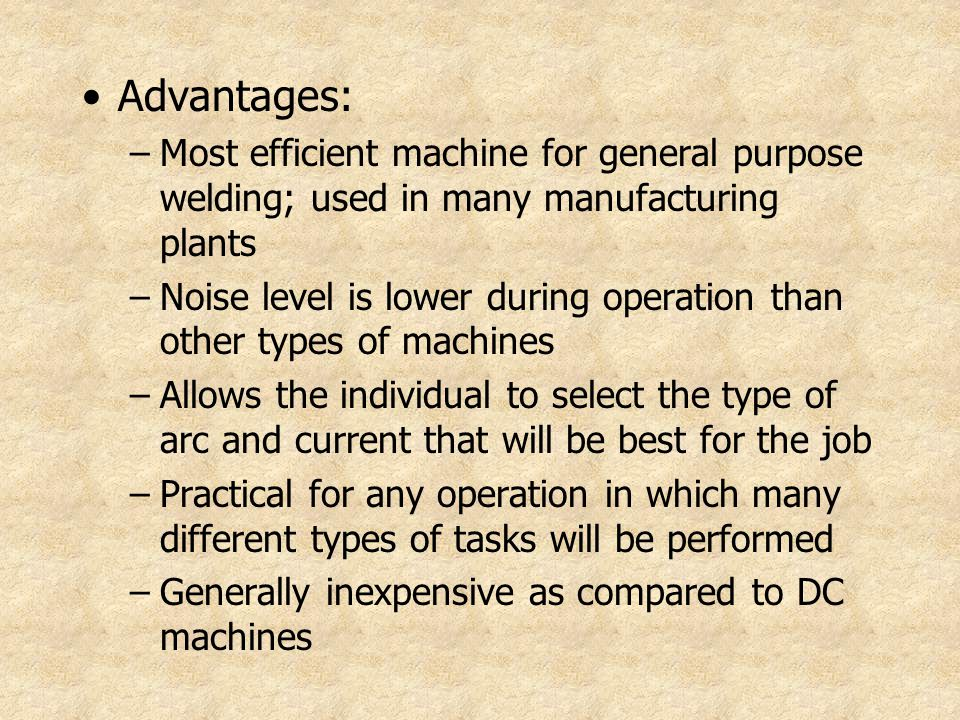 Advantages: Most efficient machine for general purpose welding; used in many manufacturing plants.