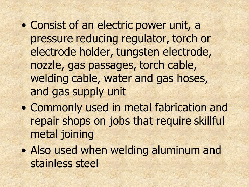 Consist of an electric power unit, a pressure reducing regulator, torch or electrode holder, tungsten electrode, nozzle, gas passages, torch cable, welding cable, water and gas hoses, and gas supply unit