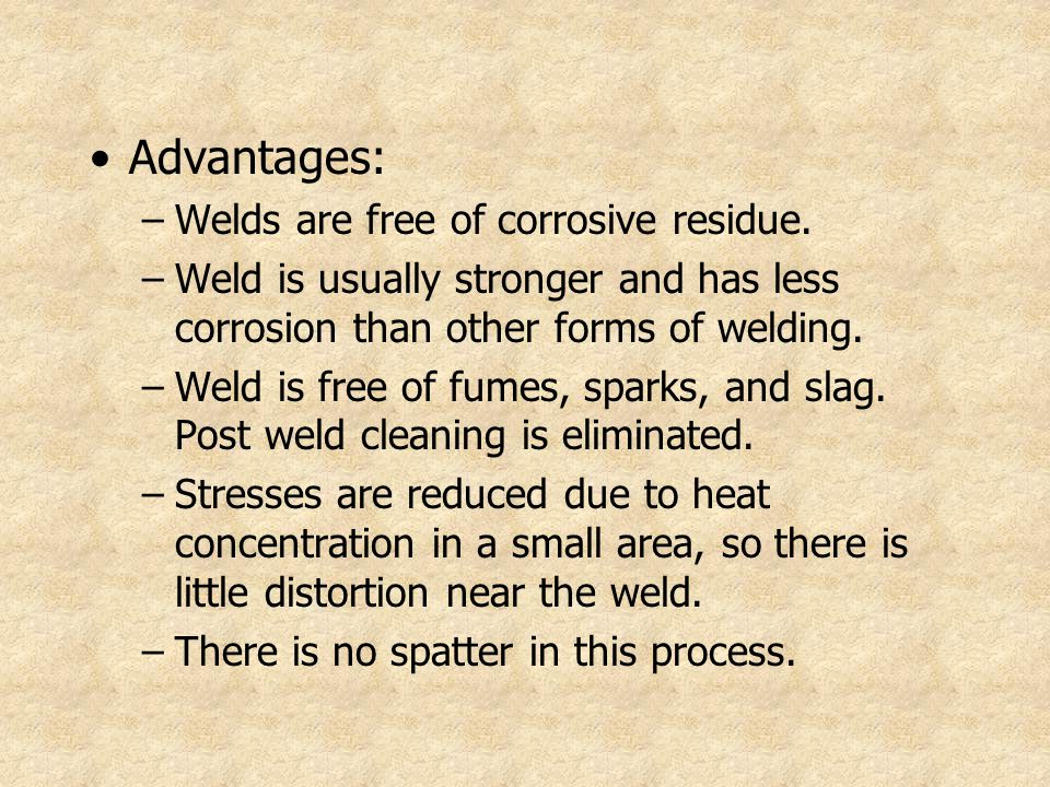 Advantages: Welds are free of corrosive residue.