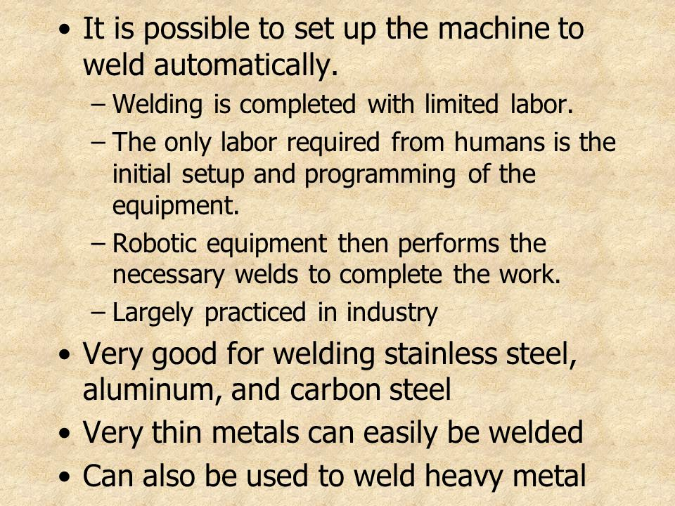 It is possible to set up the machine to weld automatically.