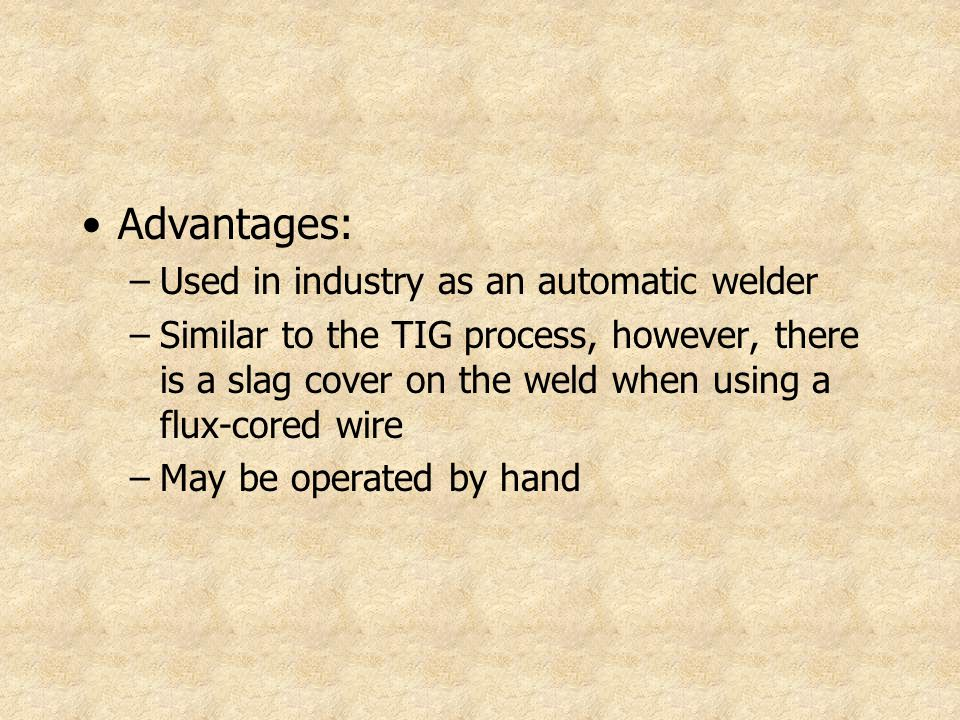 Advantages: Used in industry as an automatic welder