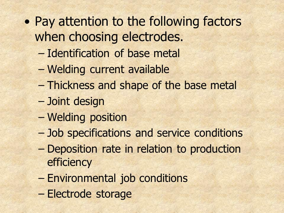 Pay attention to the following factors when choosing electrodes.