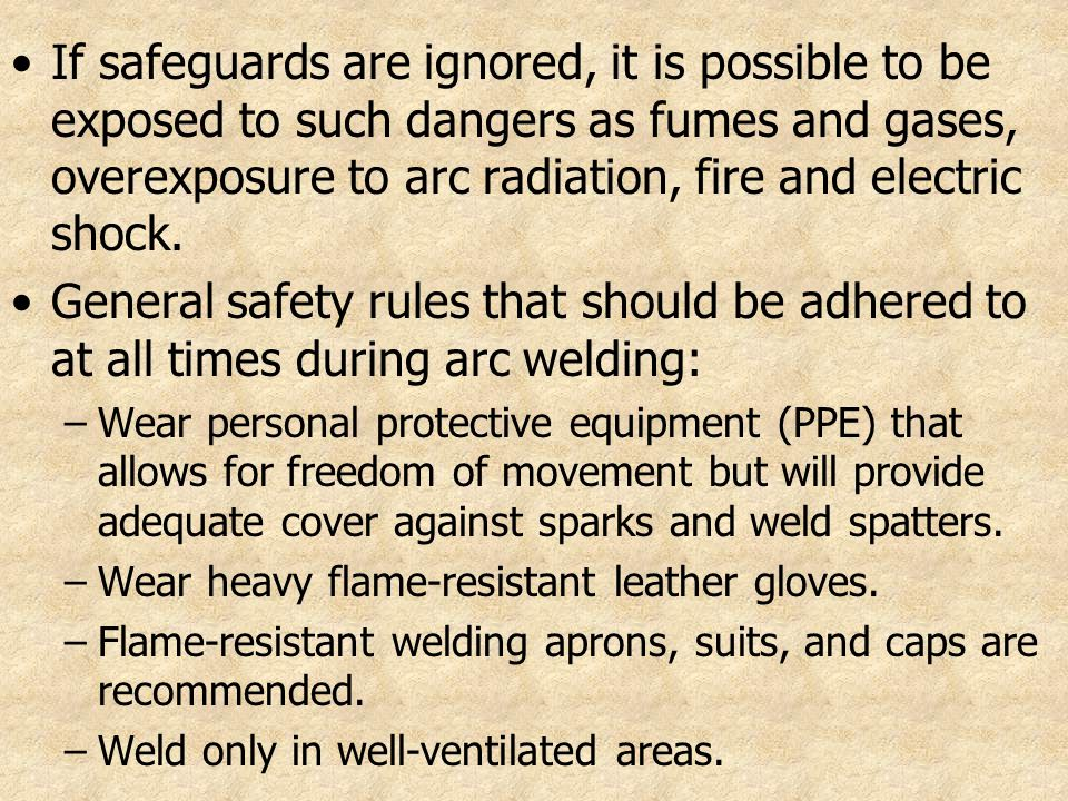 If safeguards are ignored, it is possible to be exposed to such dangers as fumes and gases, overexposure to arc radiation, fire and electric shock.
