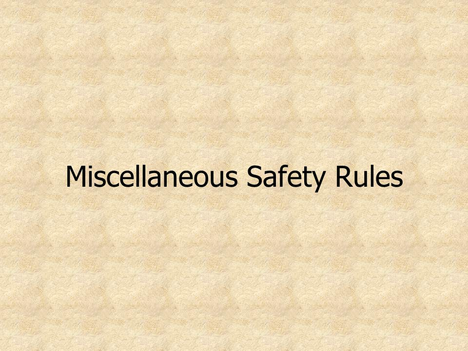 Miscellaneous Safety Rules