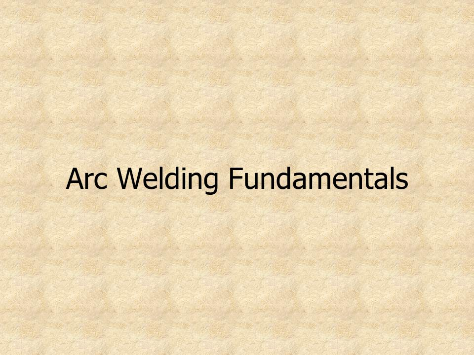 Arc Welding Fundamentals