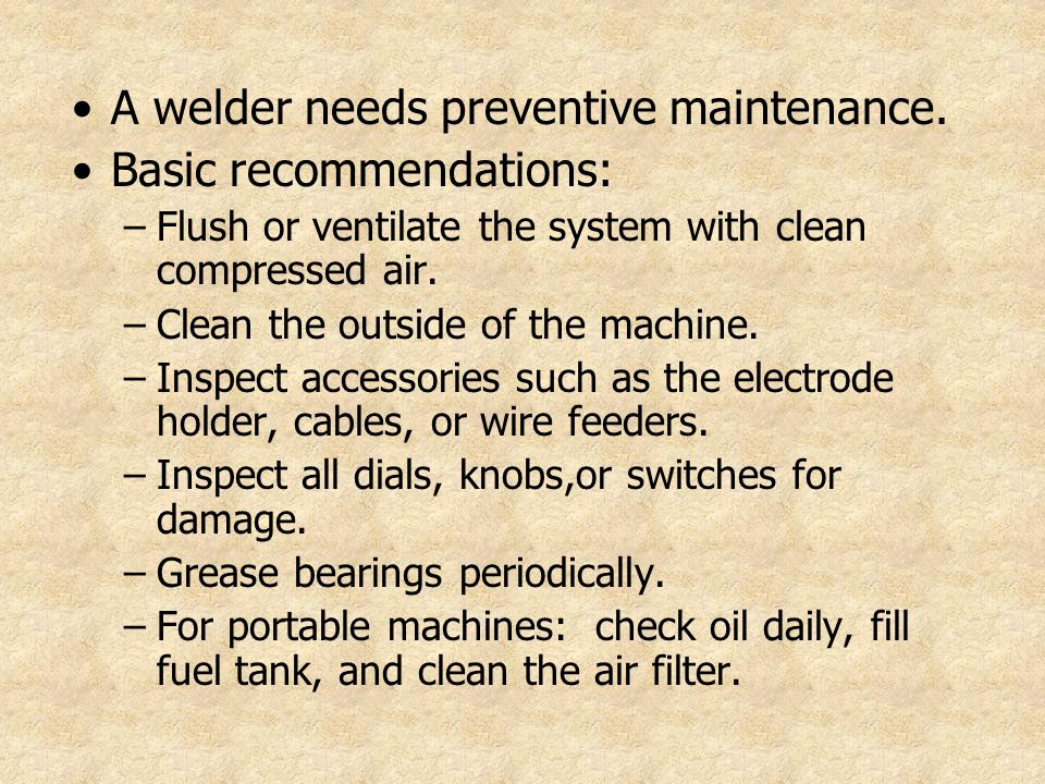 A welder needs preventive maintenance. Basic recommendations: