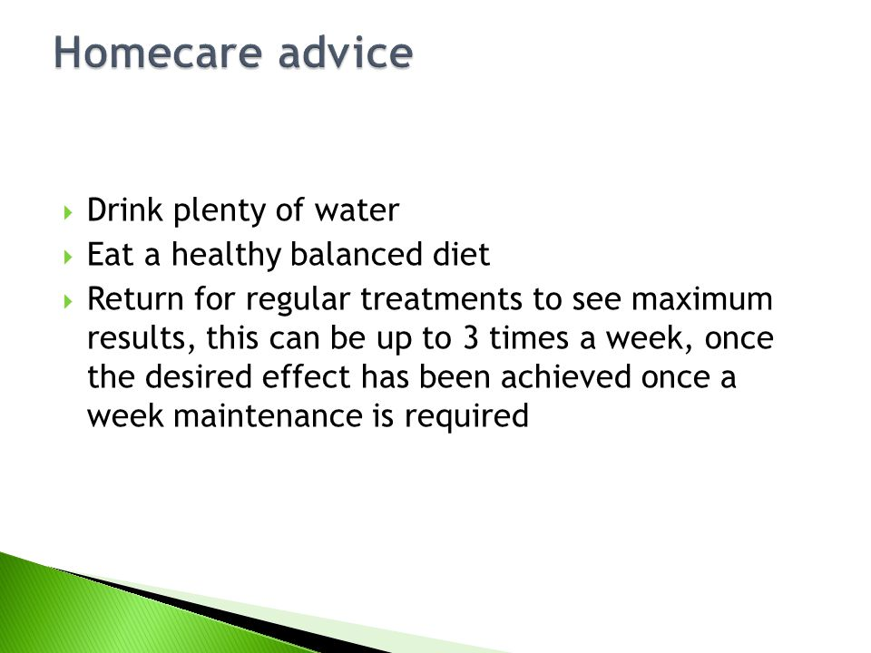 Homecare advice Drink plenty of water Eat a healthy balanced diet