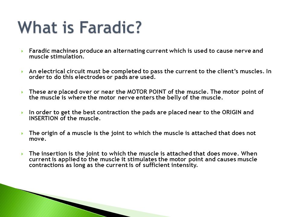 What is Faradic Faradic machines produce an alternating current which is used to cause nerve and muscle stimulation.