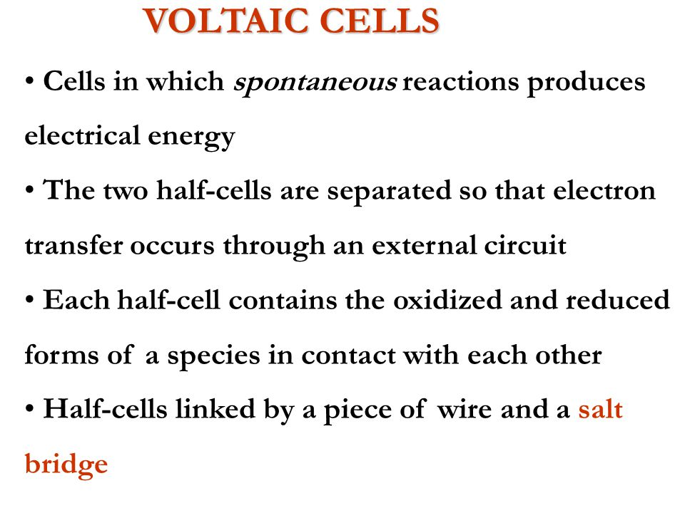 VOLTAIC CELLS Cells in which spontaneous reactions produces
