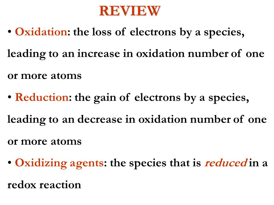 REVIEW Oxidation: the loss of electrons by a species,