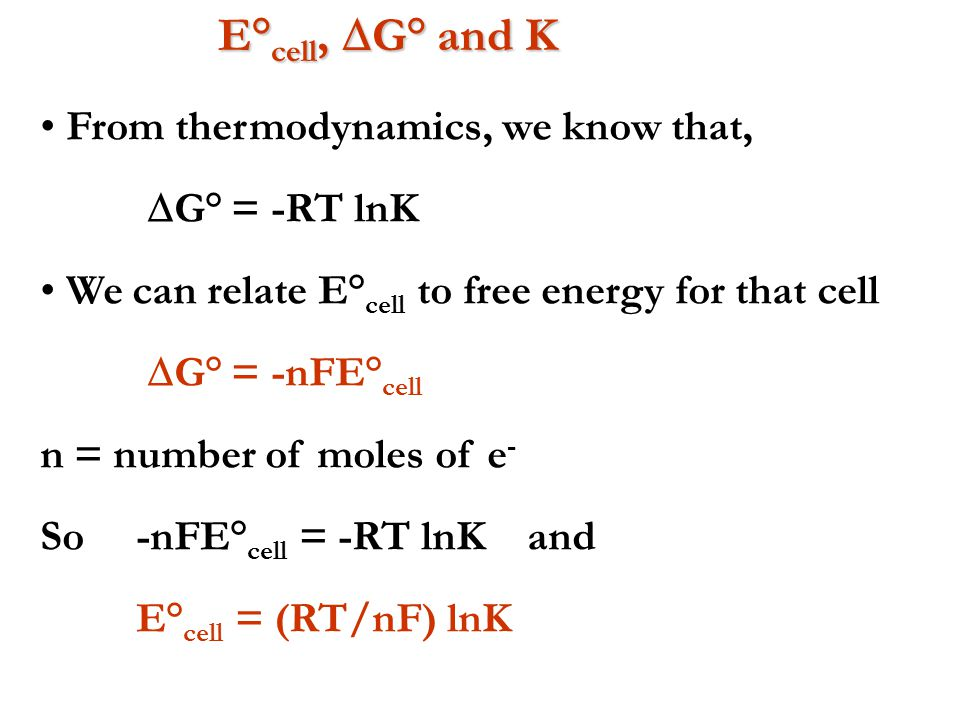 E°cell, G° and K From thermodynamics, we know that, DG° = -RT lnK