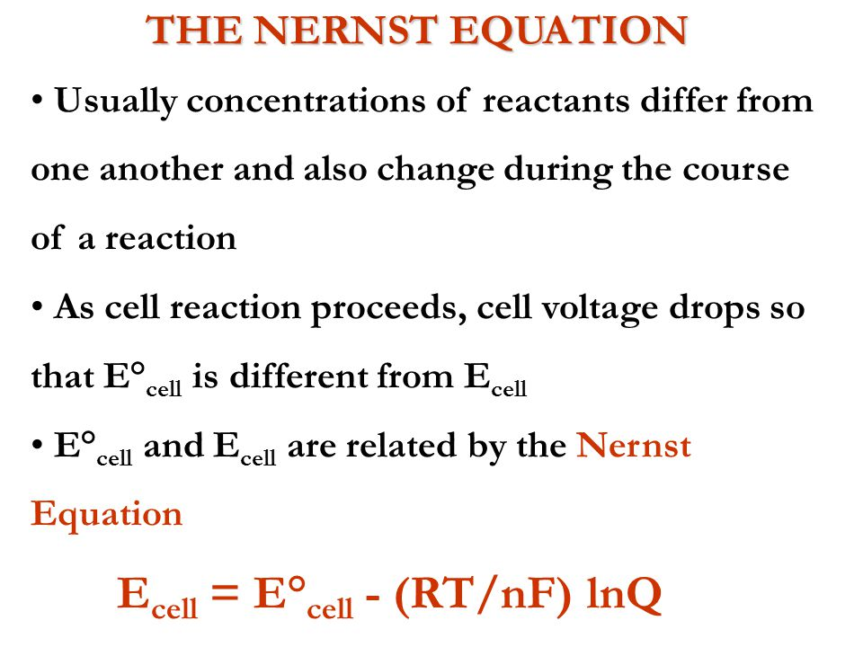 THE NERNST EQUATION Usually concentrations of reactants differ from