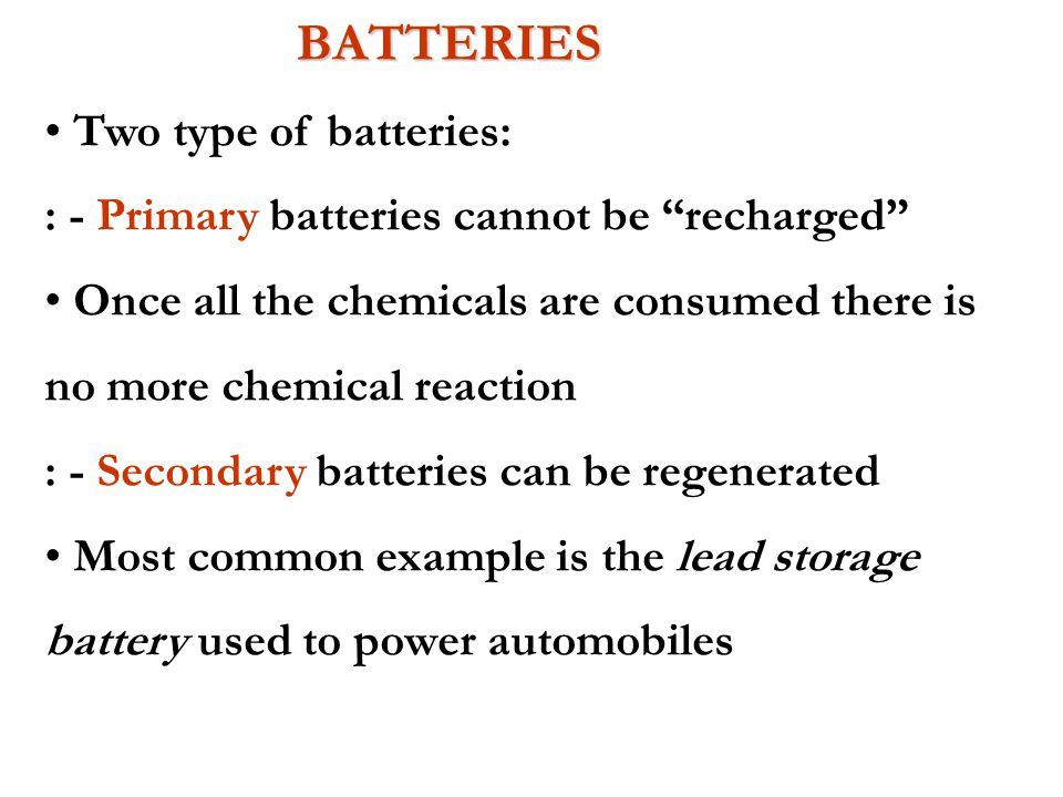 BATTERIES Two type of batteries: