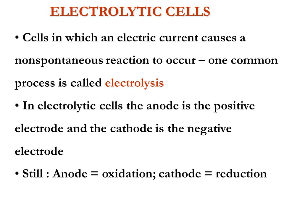 ELECTROLYTIC CELLS Cells in which an electric current causes a