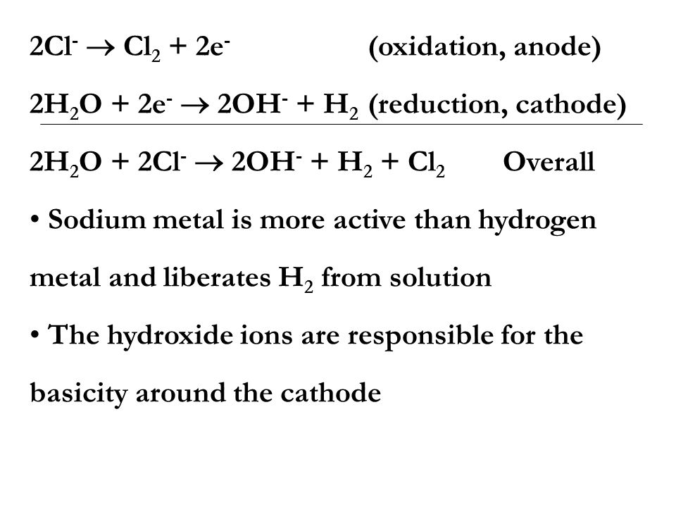 2Cl-  Cl2 + 2e- (oxidation, anode)
