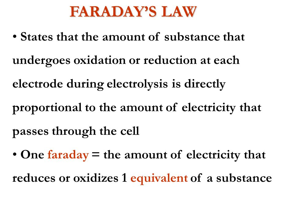 FARADAY'S LAW States that the amount of substance that
