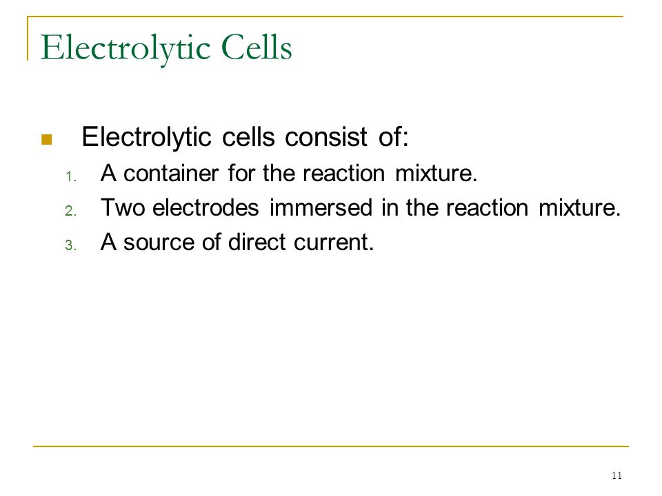 Electrolytic Cells Electrolytic cells consist of: