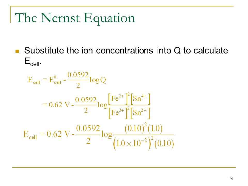 The Nernst Equation Substitute the ion concentrations into Q to calculate Ecell.