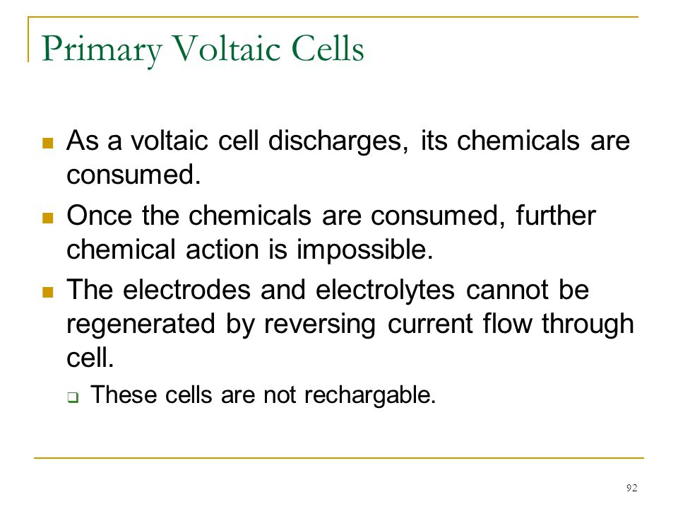 Primary Voltaic Cells As a voltaic cell discharges, its chemicals are consumed.