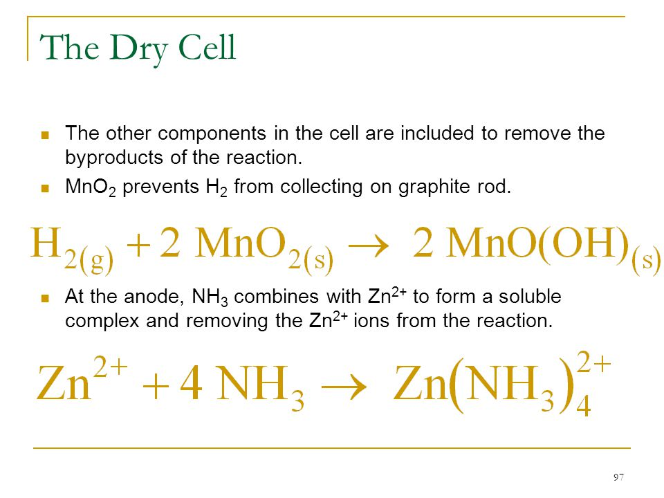 The Dry Cell The other components in the cell are included to remove the byproducts of the reaction.