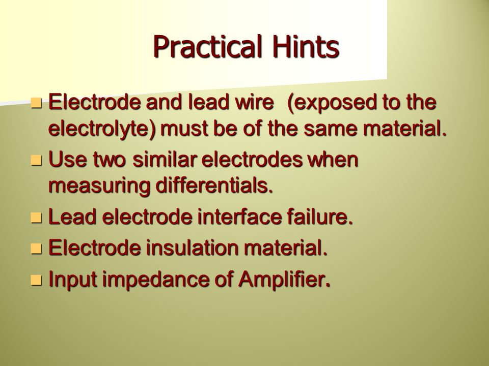 Practical Hints Electrode and lead wire (exposed to the electrolyte) must be of the same material.