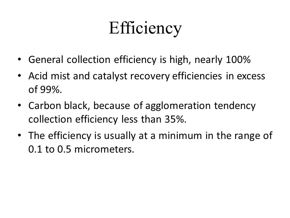 Efficiency General collection efficiency is high, nearly 100%