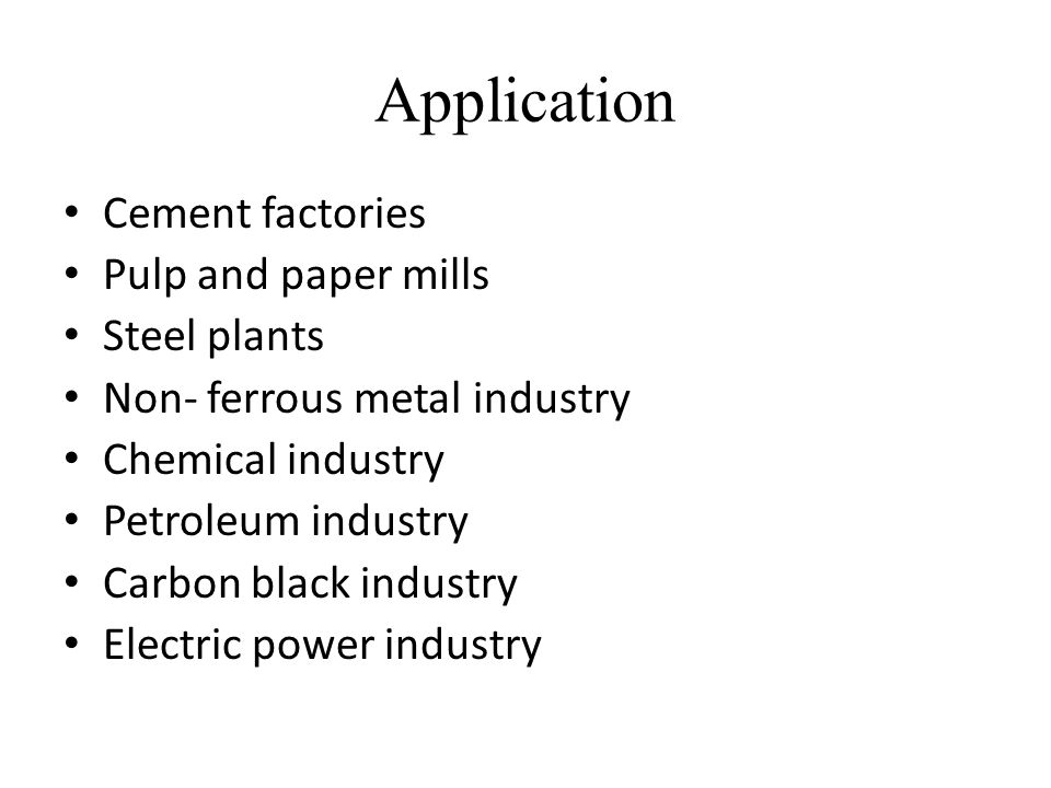 Application Cement factories Pulp and paper mills Steel plants