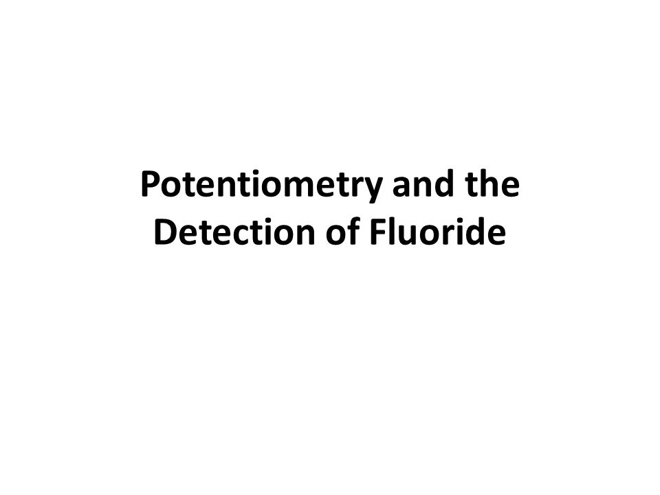 Potentiometry and the Detection of Fluoride