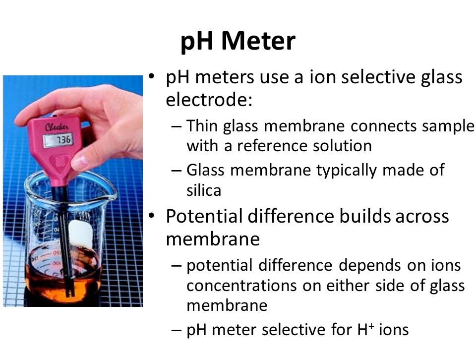 pH Meter pH meters use a ion selective glass electrode: