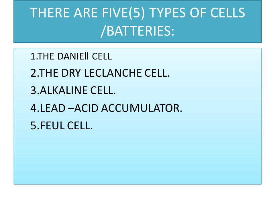 THERE ARE FIVE(5) TYPES OF CELLS /BATTERIES:
