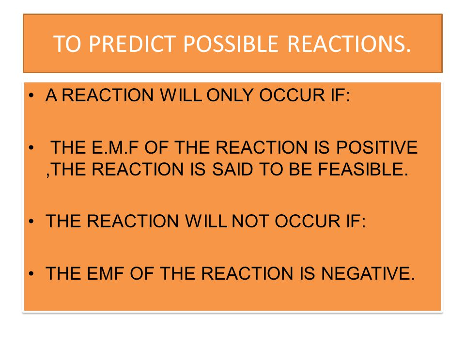 TO PREDICT POSSIBLE REACTIONS.