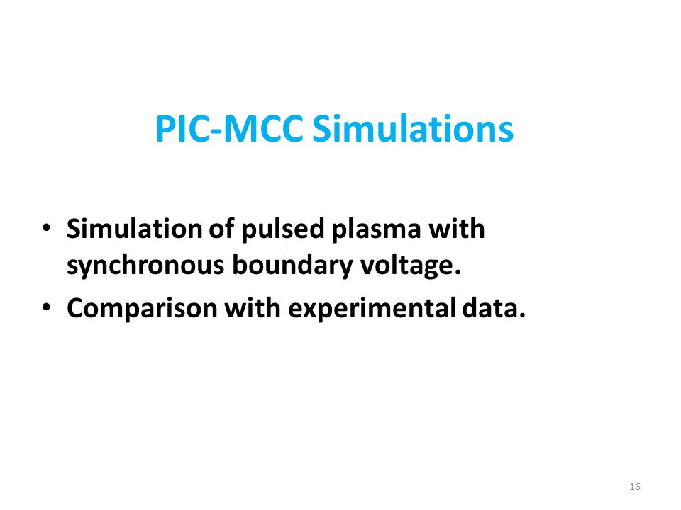 PIC-MCC Simulations Simulation of pulsed plasma with synchronous boundary voltage.
