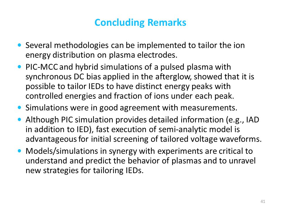 Concluding Remarks Several methodologies can be implemented to tailor the ion energy distribution on plasma electrodes.