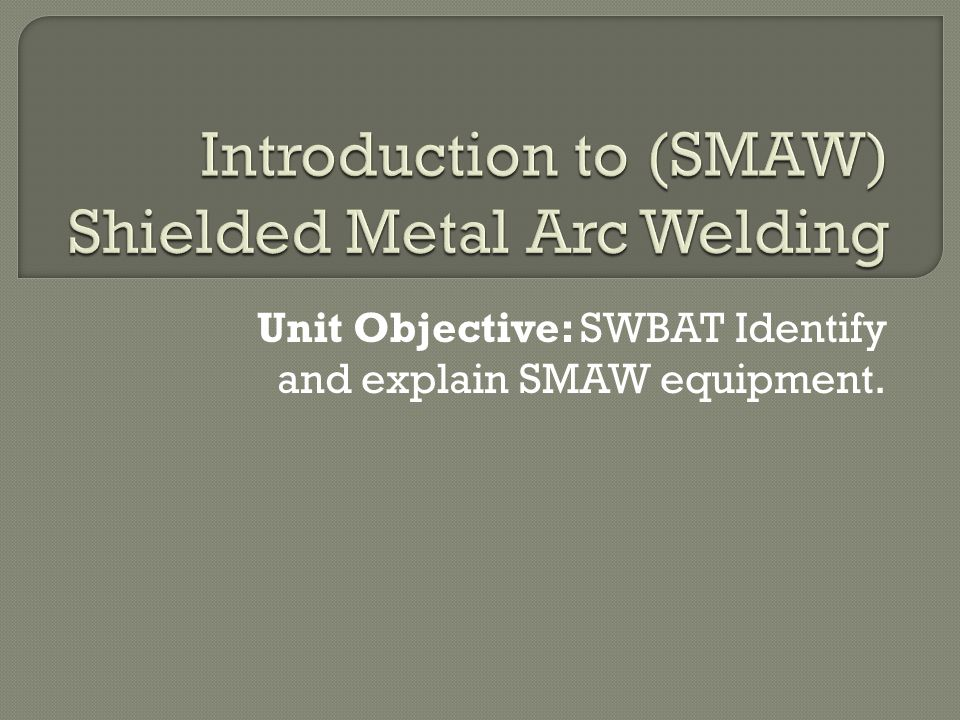 Introduction to (SMAW) Shielded Metal Arc Welding