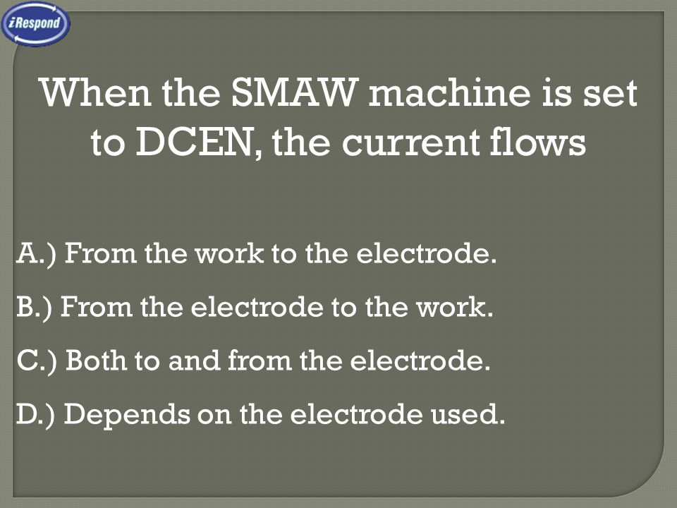 When the SMAW machine is set to DCEN, the current flows