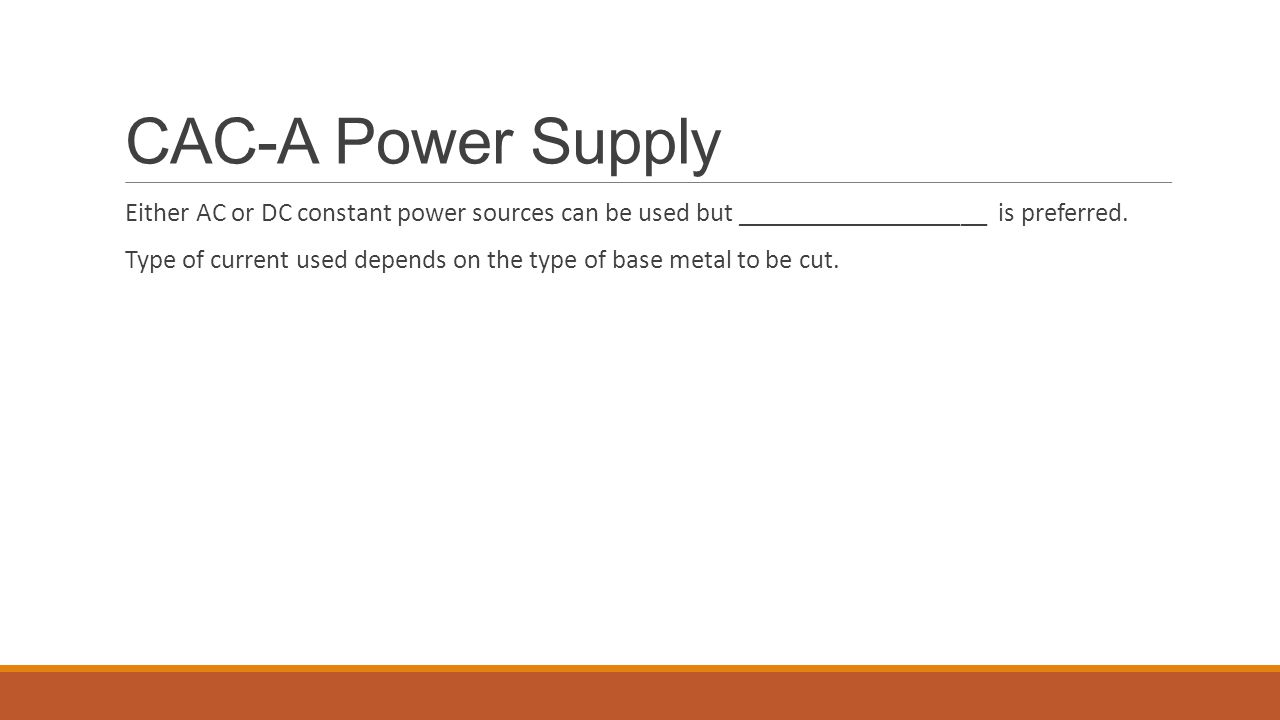 CAC-A Power Supply Either AC or DC constant power sources can be used but ___________________ is preferred.