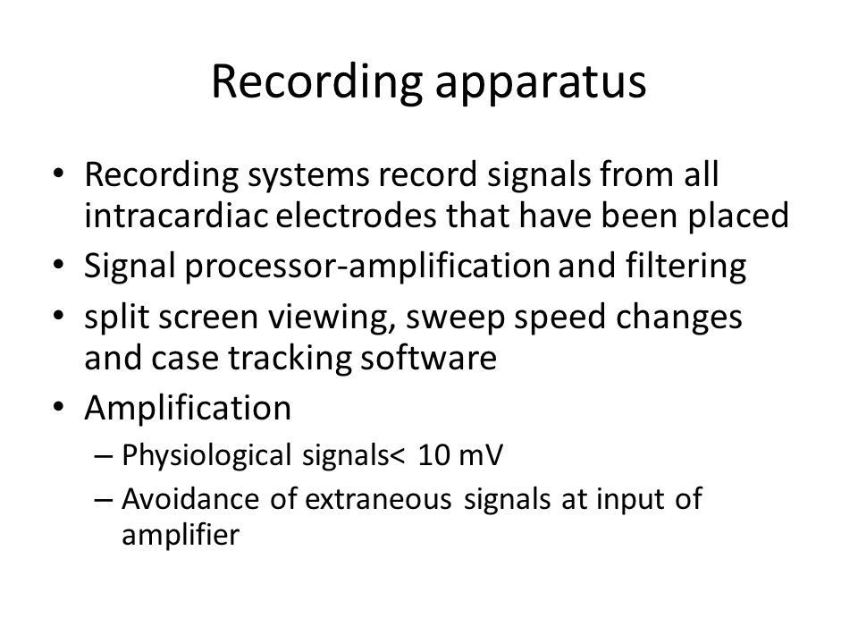 Recording apparatus Recording systems record signals from all intracardiac electrodes that have been placed.