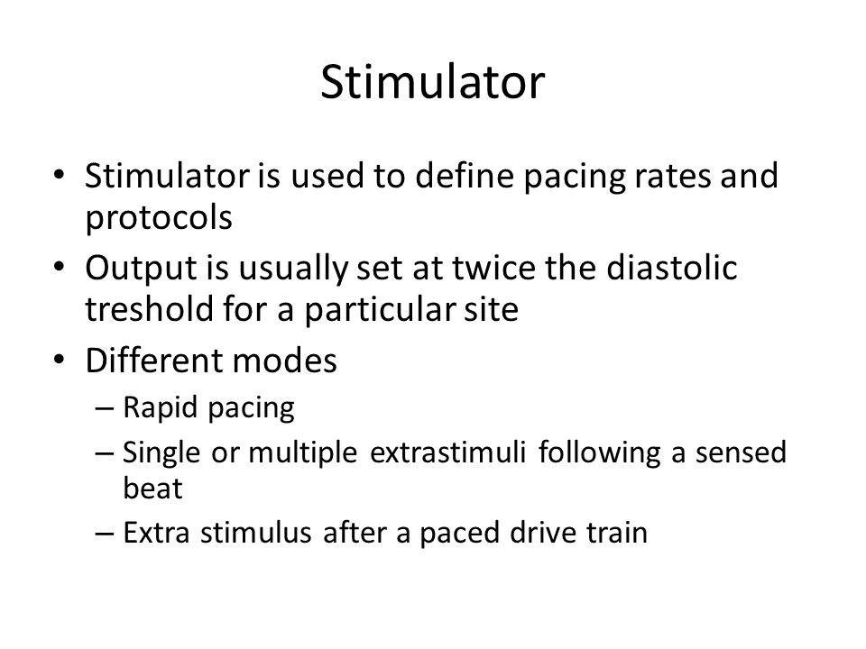 Stimulator Stimulator is used to define pacing rates and protocols