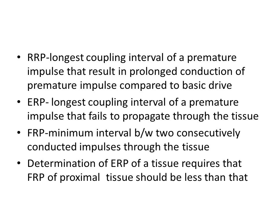 RRP-longest coupling interval of a premature impulse that result in prolonged conduction of premature impulse compared to basic drive