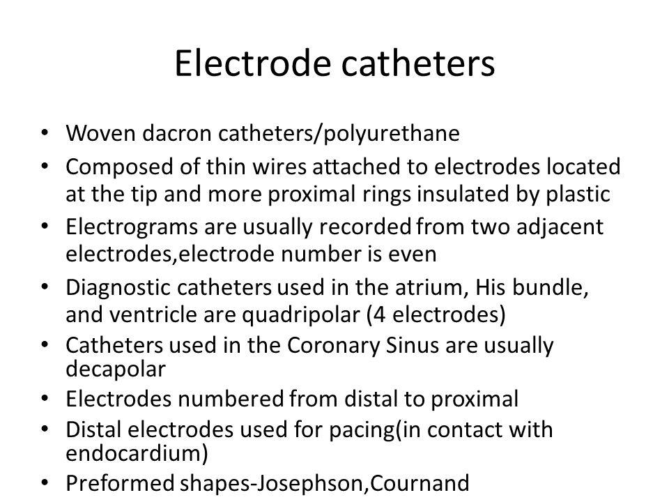 Electrode catheters Woven dacron catheters/polyurethane