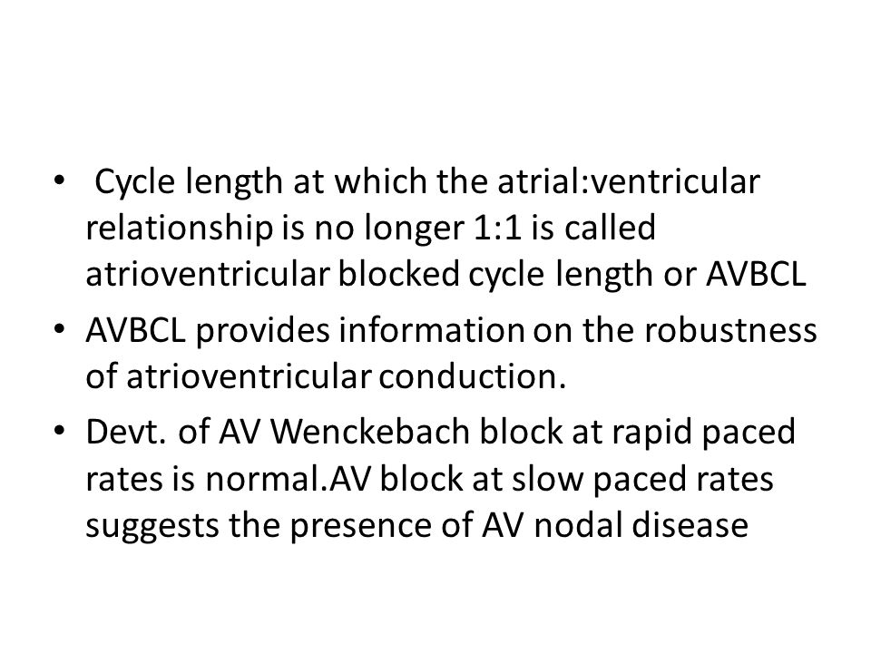 Cycle length at which the atrial:ventricular relationship is no longer 1:1 is called atrioventricular blocked cycle length or AVBCL