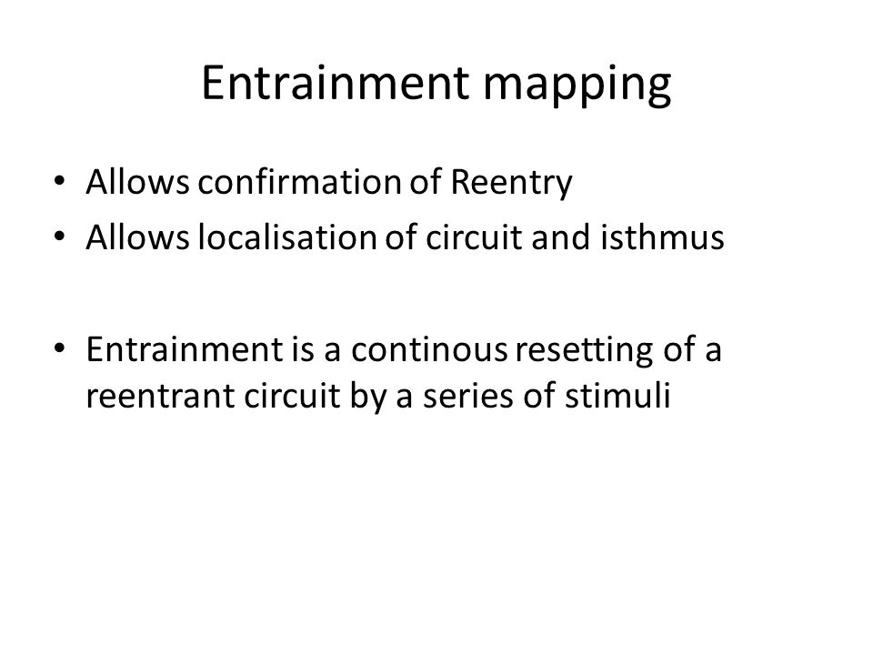 Entrainment mapping Allows confirmation of Reentry