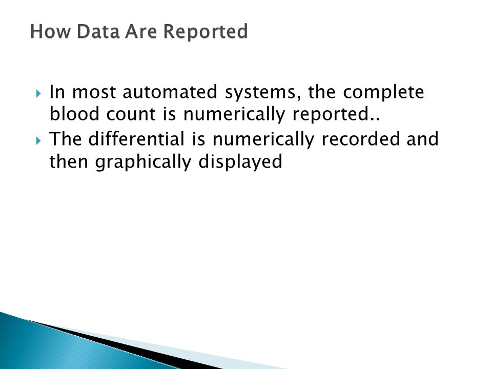 How Data Are Reported In most automated systems, the complete blood count is numerically reported..