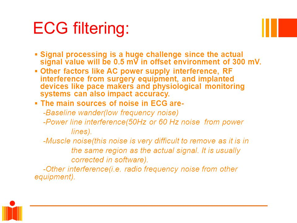 ECG filtering: Signal processing is a huge challenge since the actual signal value will be 0.5 mV in offset environment of 300 mV.