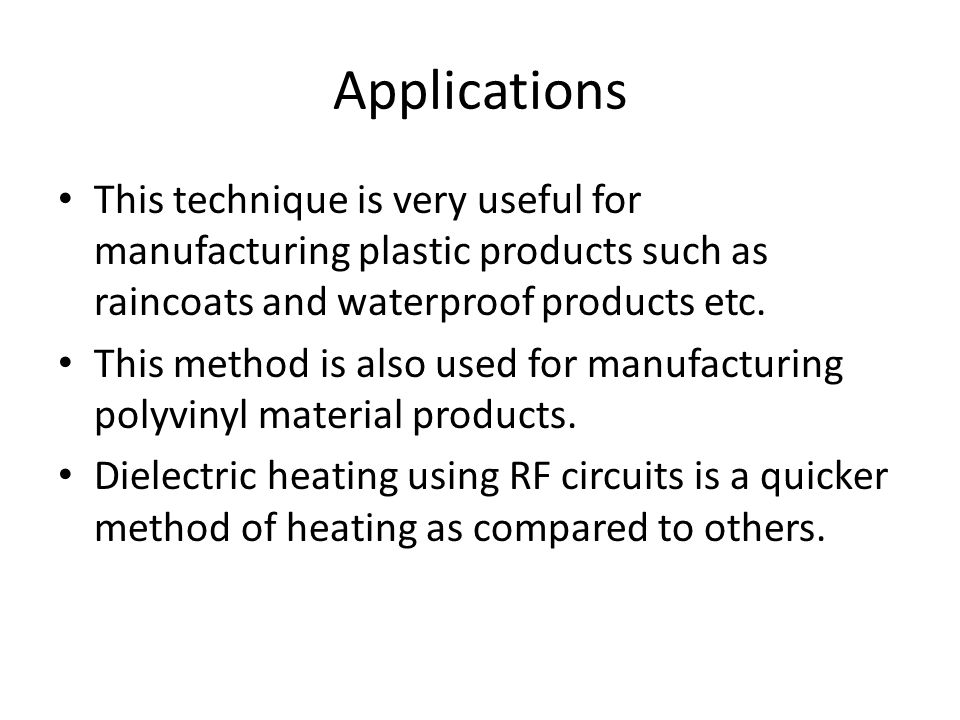 Applications This technique is very useful for manufacturing plastic products such as raincoats and waterproof products etc.