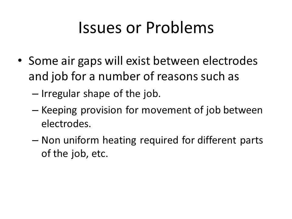 Issues or Problems Some air gaps will exist between electrodes and job for a number of reasons such as.